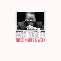 Fats Domino - Three Nights a Week