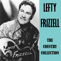 Lefty Frizzell - The Country Collection