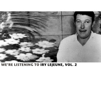 Iry LeJeune - We're Listening To Iry Lejeune, Vol. 2