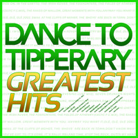 Dance To Tipperary - Greatest Hits