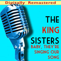 The King Sisters - Baby, They're Singing our Song (Digitally Remastered)