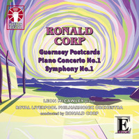 Royal Liverpool Philharmonic Orchestra - Ronald Corp: Guernsey Postcards, Piano Concerto No. 1 & Symphony No. 1