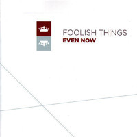 Foolish Things - Even Now