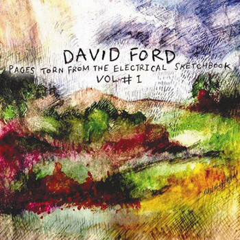 David Ford - Pages Torn From The Electrical Sketchbook Volume 1