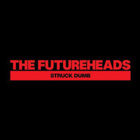 The Futureheads - Struck Dumb