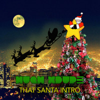 Hugh XDupe - That Santa Intro