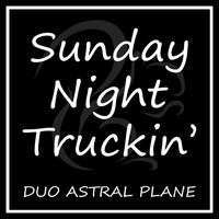 Duo Astral Plane - Sunday Night Truckin'
