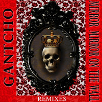 Gantcho - Mirror Mirror On the Wall - Remixes