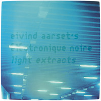 Eivind Aarset - Light Extracts