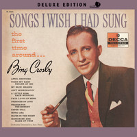 Bing Crosby - Songs I Wish I Had Sung The First Time Around (Deluxe Edition)