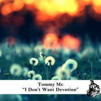 Tommy Mc - I Don't Want Devotion