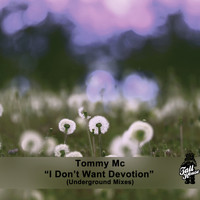 Tommy Mc - I Don't Want Devotion (Underground Mixes)