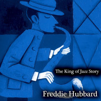 Freddie Hubbard - The King of Jazz Story - All Original Recordings - Remastered