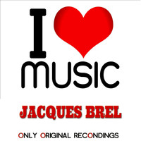 Jacques Brel - I Love Music - Only Original Recondings
