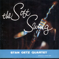 Stan Getz Quartet - The Soft Swing