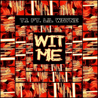 T.I. - Wit Me (feat. Lil Wayne) - Single