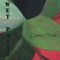 Wet Paint - Open'in Flowa'