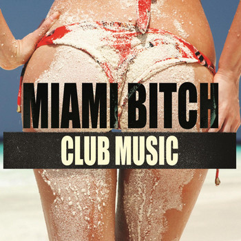 Various Artists - Miami Bitch Club Music