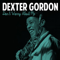 Dexter Gordon - Don't Worry About Me