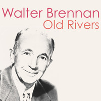 Walter Brennan - Old Rivers