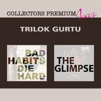 Trilok Gurtu - Bad Habits Die Hard & The Glimpse