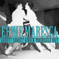Ernie Maresca - Shout! Shout! Knick Yourself Out
