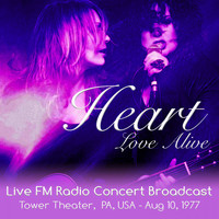Heart - Love Alive - Live FM Radio Concert Broadcast. Tower Theater,  PA, USA - Aug 10, 1977 (Remastered)
