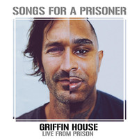 Griffin House - Songs for a Prisoner (Griffin House Live from Prison)