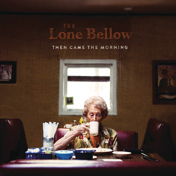 The Lone Bellow - Then Came the Morning