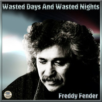 Freddy Fender - Wasted Days And Wasted Nights - Freddy Fender
