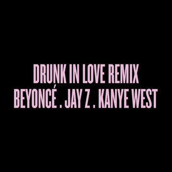Beyoncé feat. Jay-Z and Kanye West - Drunk in Love Remix (Explicit)