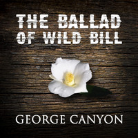 George Canyon - The Ballad of Wild Bill