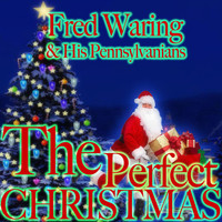 FRED WARING & HIS PENNSYLVANIANS - The Perfect Christmas