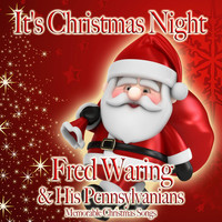 FRED WARING & HIS PENNSYLVANIANS - It's Christmas Night