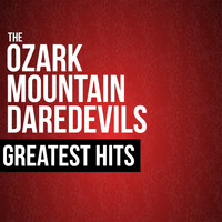 The Ozark Mountain Daredevils - The Ozark Mountain Daredevils Greatest Hits