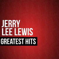 Jerry Lee Lewis - Jerry Lee Lewis Greatest Hits