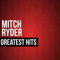 Mitch Ryder - Mitch Ryder Greatest Hits