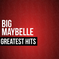 Big Maybelle - Big Maybelle Greatest Hits