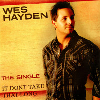 Wes Hayden - The Single - It Don't Take That Long