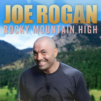 Joe Rogan - Rocky Mountain High (Explicit)