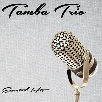 Tamba Trio - Essential Hits