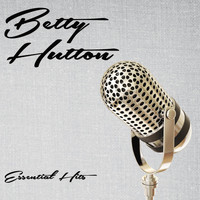 Betty Hutton - Essential Hits