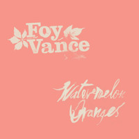 Foy Vance - Watermelon Oranges