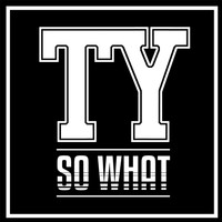 Ty - So What