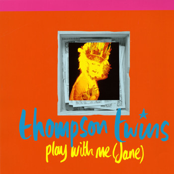 Thompson Twins - Play With Me (Jane)