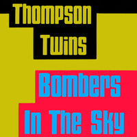 Thompson Twins - Bombers In the Sky