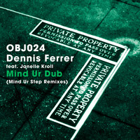 Dennis Ferrer - Mind Ur Dub (Mind Ur Step Remixes)