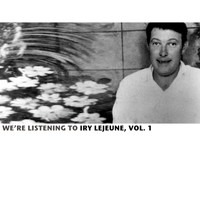Iry LeJeune - We're Listening To Iry Lejeune, Vol. 1