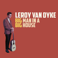 Leroy Van Dyke - Big Man in a Big House