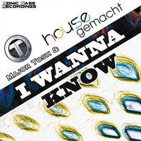 Major Tosh & Housegemacht - I Wanna Know
